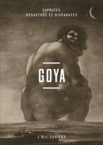 Goya - Caprices, désastres et disparates par Valerie Sueur-hermel