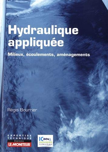 Hydraulique appliquée - Milieux - Ecoulements - Aménagements