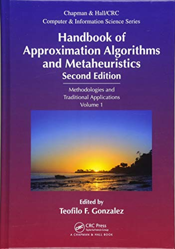 Handbook of Approximation Algorithms and Metaheuristics: Methologies and Traditional Applications, Volume 1 (Chapman & Hall/CRC Computer and Information Science Series)