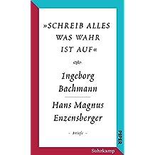 »schreib alles was wahr ist auf«: Der Briefwechsel Ingeborg Bachmann – Hans Magnus Enzensberger