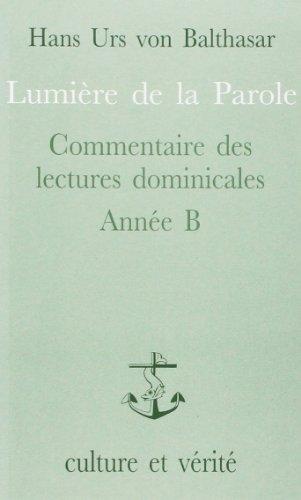 Lumière de la Parole: Commentaire des lectures dominicales, Année B