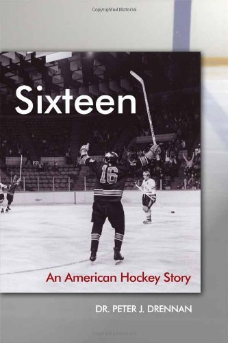 Sixteen: An American Hockey Story by Dr. Peter J. Drennan (2012-09-28)