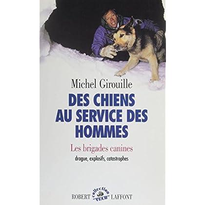 Des chiens au service des hommes: Les brigades canines, drogue, explosifs, catastrophes (Vécu)