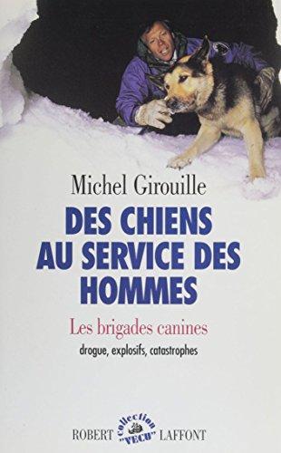 Des chiens au service des hommes: Les brigades canines, drogue, explosifs, catastrophes