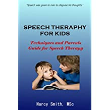 Speech Therapy for Kids : Techniques and Parents Guide for Speech Therapy (speech therapy, speech therapy materials)
