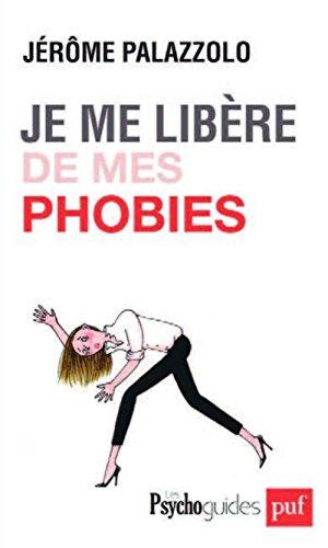 Je me libère de mes phobies par Jérôme Palazzolo