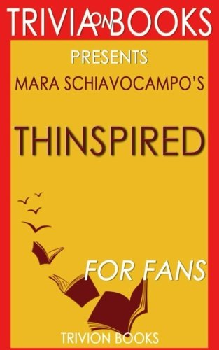 Trivia: Thinspired by Mara Schiavocampo (Trivia-On-Books): How I Lost 90 Pounds -- My Plan for Lasting Weight Loss and Self-Acceptance