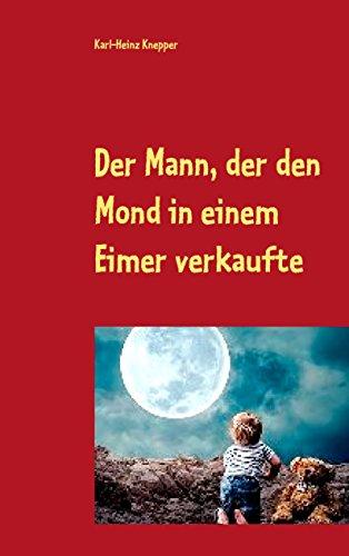 Der Mann, der den Mond in einem Eimer verkaufte: Der verrückteste Roman der Welt
