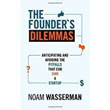 The Founder's Dilemmas: Anticipating and Avoiding the Pitfalls That Can Sink a Startup (The Kauffman Foundation Series on Innovation and Entrepreneurship) by Noam Wasserman (2013-04-01)