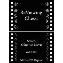 ReViewing Chess: Scotch, Other 4th Moves, Vol. 180.1 (ReViewing Chess: Openings) (English Edition)