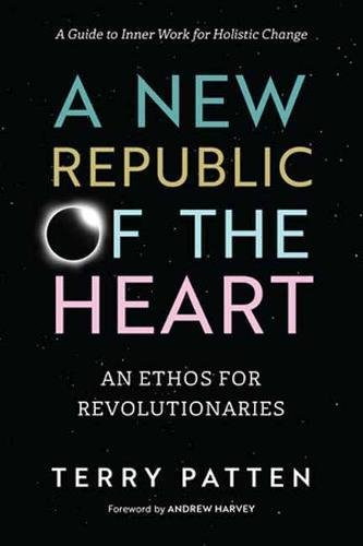 A New Republic of the Heart: An Ethos for Revolutionaries--A Guide to Inner Work for Holistic Change (Sacred Activism)