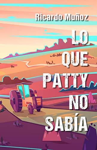 Lo que Patty no sabía por Ricardo Muñoz