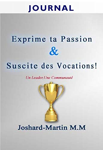 Couverture du livre Journal de Développement Personnel: Exprime ta Passion & Suscite des Vocations!