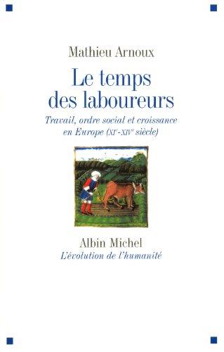 Le Temps des laboureurs: Travail, ordre social et croissance en Europe (XIè-XIVè siècle)
