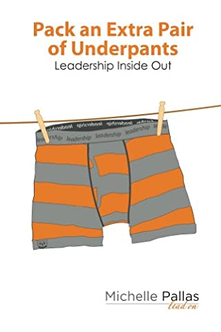 Pack an Extra Pair of Underpants: Leadership Inside Out (Lead On Book 2)