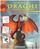 Disegnare draghi e loro cacciatori. Ediz. illustrata