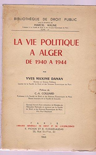 La Vie politique à Alger de 1940 à 1944 : Par Yves Maxime Danan par Yves Maxime Danan