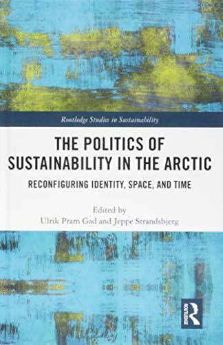 The Politics of Sustainability in the Arctic: Reconfiguring Identity, Space, and Time (Routledge Studies in Sustainability)
