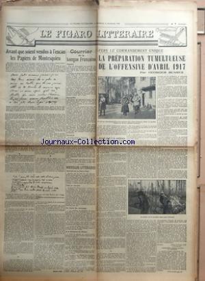 FIGARO LITTERAIRE (LE) du 11/02/1939 - AVANT QUE SOIENT VENDUS A L'ENCAN LES PAPIERS DE MONTESQUIEU PAR MAURICE NOEL - COURRIER DE LA LANGUE FRANCAISE - NAGUERE - SUSCEPTIBLE - INVECTIVER - NOUVELLES LITTERAIRES - GERTRUD VON LE FORT A PARIS - TOUT SE RETROUVE - AU RAYON DES COURONNES - A LA DEVANTURE DU LIBRAIRE - VERS LE COMMANDEMENT UNIQUE - LA PREPARATION TUMULTUEUSE DE L'OFFENSIVE D'AVRIL 1917 PAR GEORGES SUAREZ - ACCORD SIGNE A LA CONFERENCE ANGLO-FRANCAISE TENUE A CALAI par Collectif