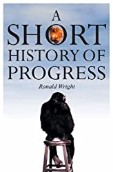Short History of Progress by Ronald Wright (2005-07-31)