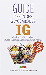 Guide des index glycémiques IG et valeurs nutritionnelles : Charge glycémique, calories, graisses, fibres