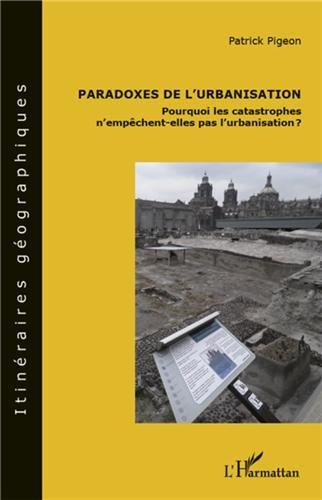 Paradoxes de l'urbanisation : Pourquoi les catastrophes n'empêchent-elles pas l'urbanisation ?