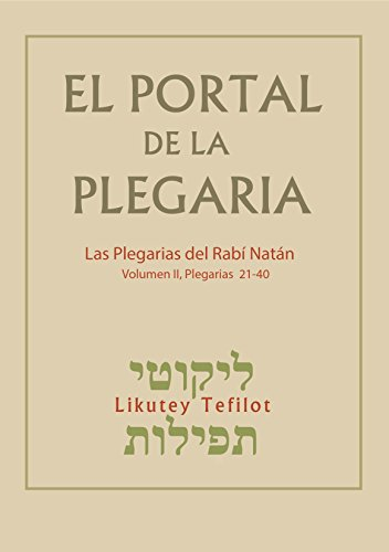 El Portal de la Plegaria - Likutey Tefilot - vol. 2 -Plegarias 21-40: Las plegarias del Rabí Natán de Breslov por Rabí Natán de Breslov