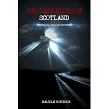 UFO Case Files Of Scotland (Volume 1): Amazing Real Life Alien Encounters