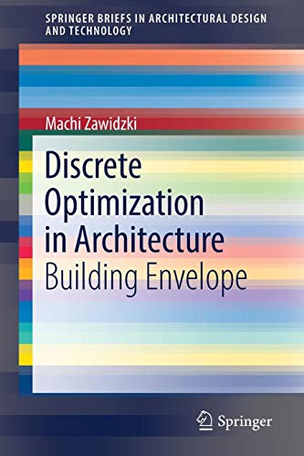 Discrete Optimization in Architecture: Building Envelope (SpringerBriefs in Architectural Design and Technology) (Intelligente Materialien Und Strukturen)