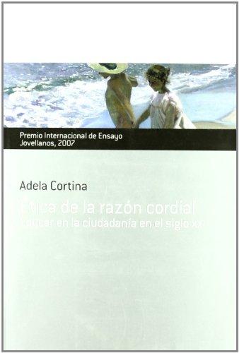 ETICA DE LA RAZÓN CORDIAL. EDUCAR EN LA CIUDADANÍA por ADELA CORTINA