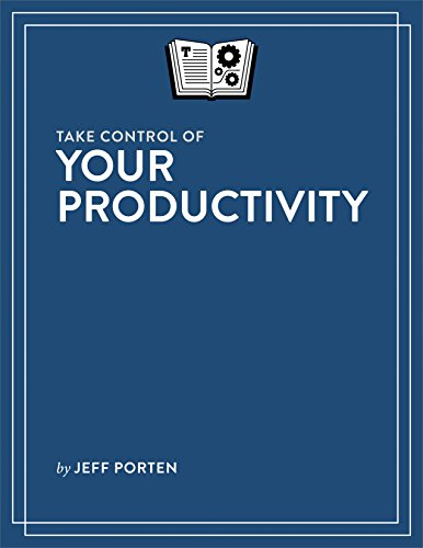Take Control of Your Productivity (English Edition)