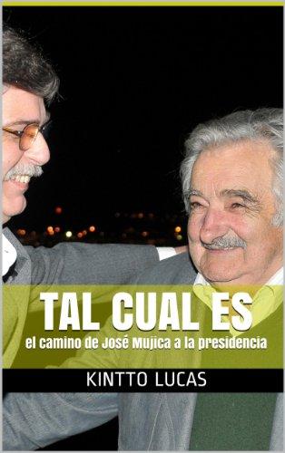TAL CUAL ES: el camino de José Mujica a la presidencia