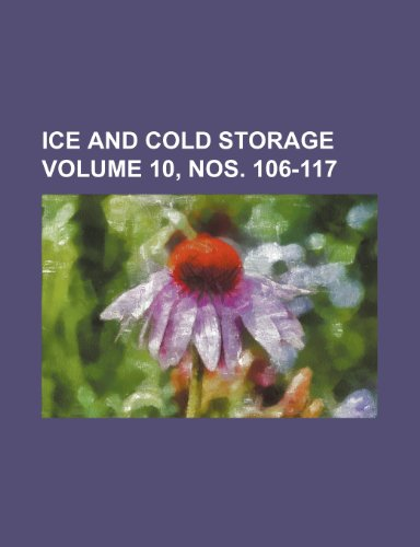 Ice and Cold Storage Volume 10, Nos. 106-117 - Ice Cold Storage