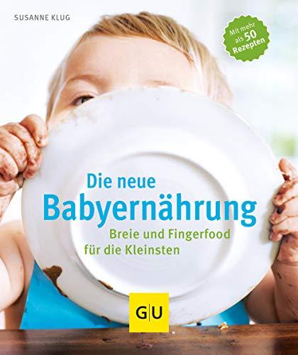 Die neue Babyernährung: Breie und Fingerfood für die Kleinsten
