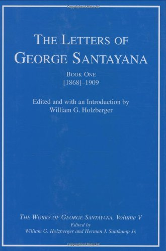 The Letters of George Santayana, Book 1: [1868]-1909 (The Works of George Santayana, Vol. 5) by George Santayana (2001-04-02)