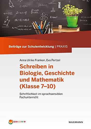 Schreiben in Biologie, Geschichte und Mathematik, Klassen 7–10): Schriftlichkeit im sprachsensiblen Fachunterricht (Beiträge zur Schulentwicklung | Praxis)