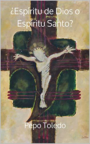 ¿Espíritu de Dios o Espíritu Santo? por Pepo Toledo