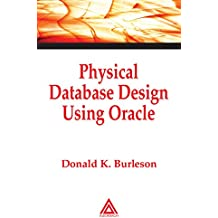 Physical Database Design Using Oracle (Foundations of Database Design Book 1)
