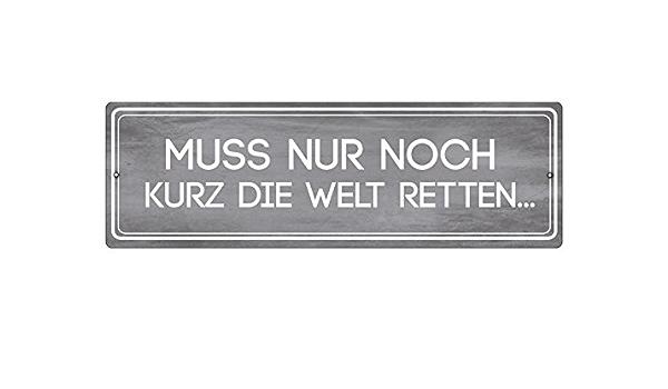 Interluxe Kunststoffschild Muss Nur Noch Kurz Die Welt Retten Autoschild Kein Aufkleber Auto