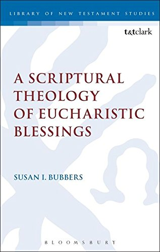 A Scriptural Theology of Eucharistic Blessings (Library of New Testament Studies, Band 495)