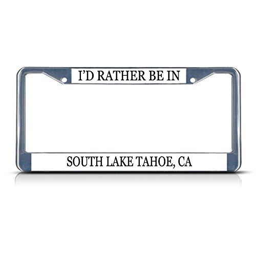 I 'd Rather Be In South Lake Tahoe, ca Metall Chrom Nummernschild Rahmen (Tahoe Plate License Frame Lake)