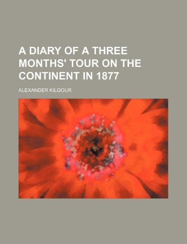 A diary of a three months' tour on the Continent in 1877