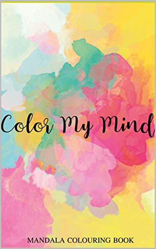 COLOR MY MIND- MANDALA COLOURING BOOK: MANDALA COLOURING PAGES (English Edition) -