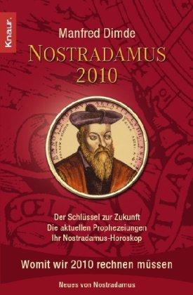 Nostradamus 2010: Der Schlüssel zur Zukunft - Die aktuellen Prophezeiungen - Ihr Nostradamus-Horoskop