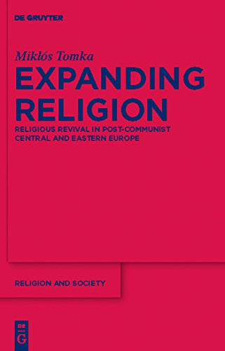 Expanding Religion: Religious Revival in Post-Communist Central and Eastern Europe (Religion and Society Book 47) (English Edition)