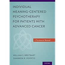 Individual Meaning-Centered Psychotherapy for Patients with Advanced Cancer: A Treatment Manual