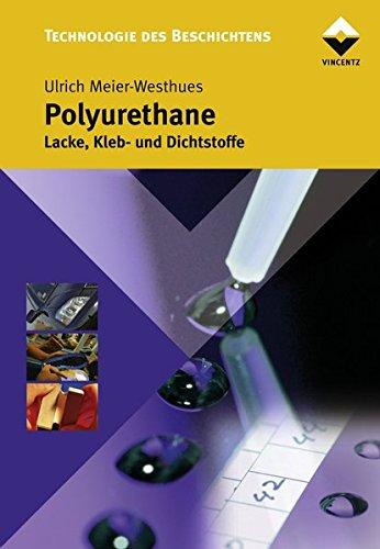 Polyurethane: Lacke, Kleb- und Dichtstoffe (Farbe und Lack Edition)
