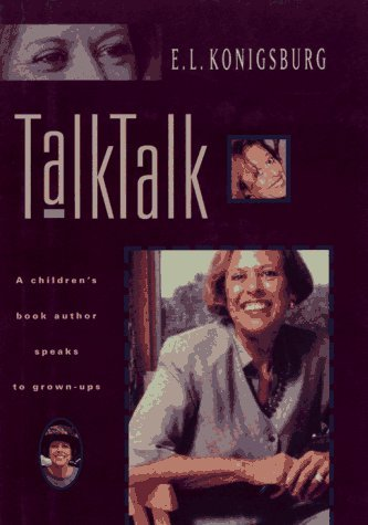 Talk, Talk : A Children's Book Author Speaks to Grown-Ups by E.L. Konigsburg (1995-05-30)