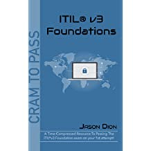 ITIL® v3 Foundations: A Time-Compressed Resource To Passing The ITIL® v3 Foundation Exam On Your 1st Attempt! (Cram to Pass) (English Edition)