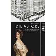 Die Astors: Glanz und Elend einer legendären Gelddynastie